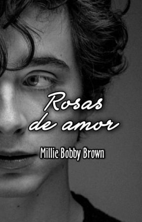 🌹×Rosas de amor×🌹 Millie Bobby Brown (Concluída) by Cherry_-blast