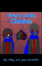Every Little Choice by Why_are_you_here666