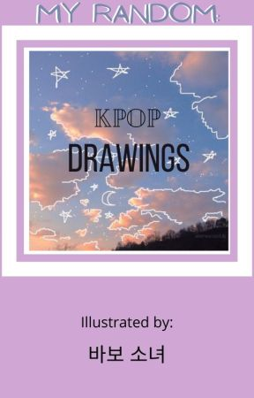 My Random: Kpop Drawing Book~ by EscapeToAnimeReality