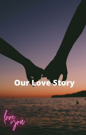 Our Love Story by ShannonRay15