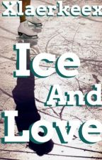 Ice and love   ✓ by xlaerkeex