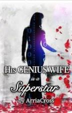 His Genius Wife is A Superstar {1} by MonishaRai
