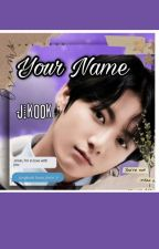 Your Name |Jikook Oneshot|Completed by goldenkook43