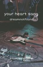 your heart sang // dreamnotfound by simplyephemeral