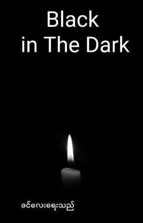 Black in the Dark ( Complete) by KhinLay490