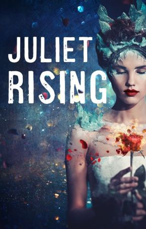 Juliet Rising by dramatictealeaves
