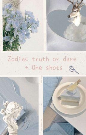Zodiacs Truth or Dare + One Shots (REQUESTS ARE OPEN) by UrlocalCaprisun