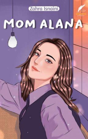 MOM ALANA [SEGERA TERBIT] by Twoflowerr
