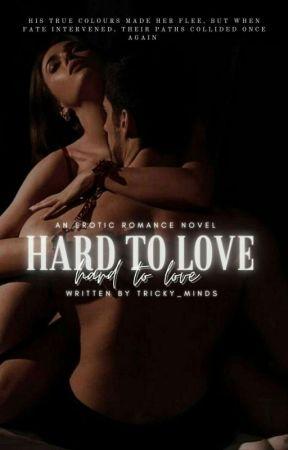 Hard To Love |18+ by Tricky_minds