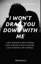 I won't drag you down with me by eleespano