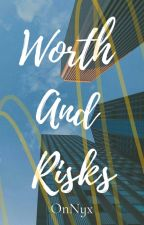 Worth And Risks | BACHELORS SERIES 1 | by OnNyx_Xxie