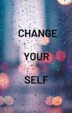 change your self (غير نفسك ) by kim_nihad