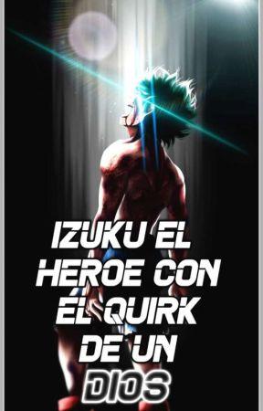 Izuku El Héroe Con El Poder De Un Dios by XdezulX