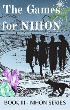 The Games for Nihon (BOOK THREE) by Sunken_City
