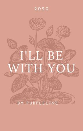 I'll Be With You by purpleline_