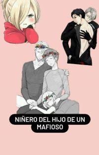 NIÑERO DEL HIJO DE UN MAFIOSO (Viktuuri/Omegaverse) cover