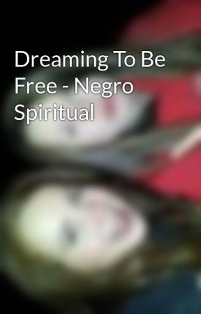 Dreaming To Be Free - Negro Spiritual by nikkimo1219