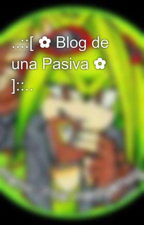 ..::[ ✿ Blog de una Pasiva ✿ ]::.. by -Passive_Manic-