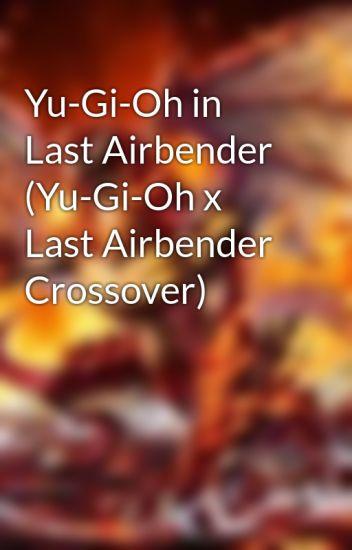 Yu-Gi-Oh in Last Airbender (Yu-Gi-Oh x Last Airbender Crossover)