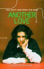Another Love by XXLilyFlower112XX