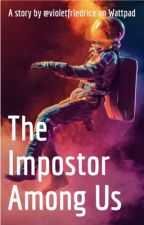 """The Impostor Among Us - an """"Among Us"""" story by violetfriedrice"""