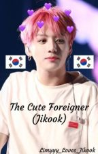 The Cute Foreigner (Jikook) by Limyyy_Loves_Jikook