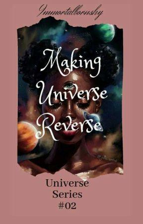 Making Universe Reverse :Universe Series #02 by Immortalbornshy