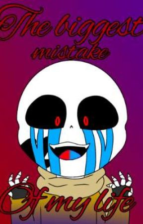 The biggest mistake of my life  by cC-Error_Sans-Cc