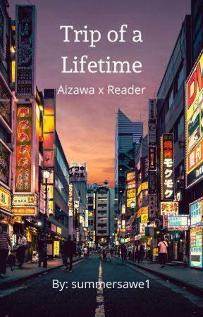 Trip of a Lifetime - Aizawa x reader by summersawe1