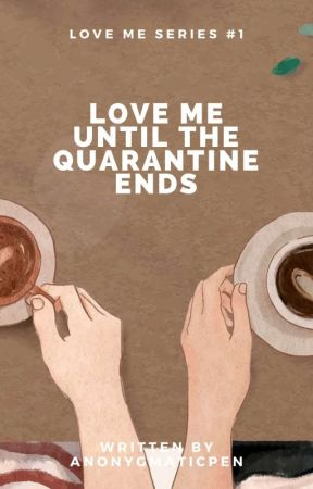 Love Me Series #1: Love Me Until The Quarantine Ends | Chat Serye by Mister_Ryu