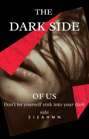 THE DARK SIDE OF US [On Going] by zizahmn