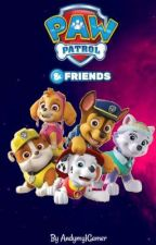 PAW Patrol & Friends (On Hold) by Andymy1gamer