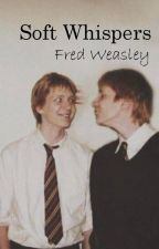 Soft Whispers - Fred Weasley X Reader by uglydiaries