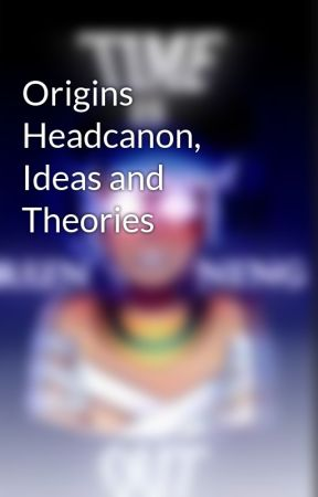 Origins Headcanon, Ideas and Theories  by Ender2398