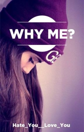 Why Me? by Hate_You__Love_You