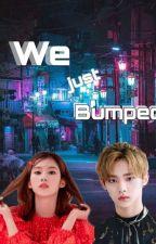 WE JUST BUMPED (SaTzu) by Anata_myoui