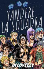 Yandere La Squadra x Reader by 01loveley