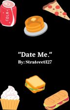 """""""Date Me."""" by Strateect127"""
