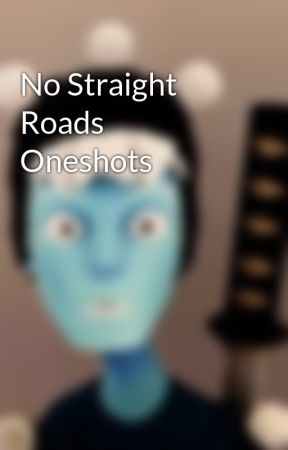 No Straight Roads Oneshots by ChibiRedFox