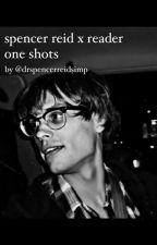 spencer reid x reader one shots by drspencerreidsimp