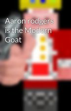 Aaron rodgers is the Modern Goat by tchnobladeforlife