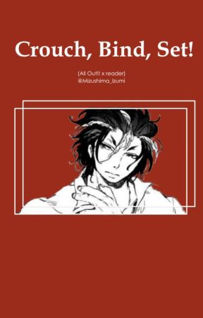 Crouch, Bind, Set! (All Out!! x Reader) by Mizushima_Izumi