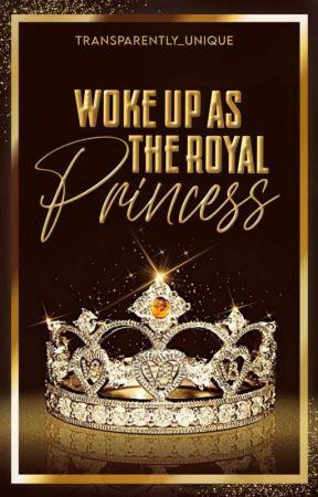 Woke Up As The Royal Princess ( Ongoing! ) by SavageLass