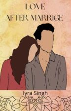 Love After Marriage by IyraSingh