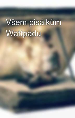 Všem pisálkům Wattpadu by sad_not_bad