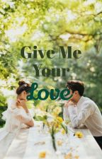 Give Me Your Love (Completed✔) by cikcoconut