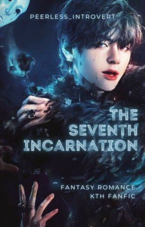 The Seventh Incarnation by peerless_introvert