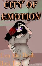 City Of Emotion: Even After Death Book Two by JustTheUglyPotato
