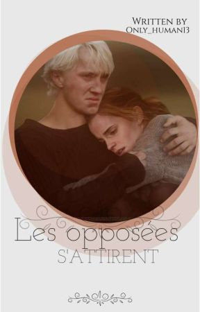 Quand les opposées s'attirent - Dramione by Only_human13