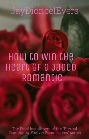 How to Win the Heart of a Jaded Romantic (ETFS Book #3) by JayDioncelEvers